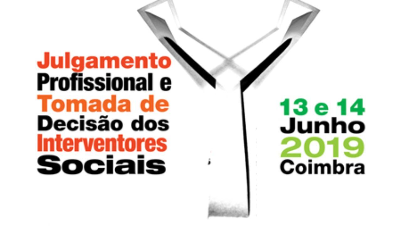 Colóquio Internacional sobre Julgamento Profissional e Tomada de Decisão de Interventores Sociais, FPCE-UC, 13 e 14 de junho de 2019