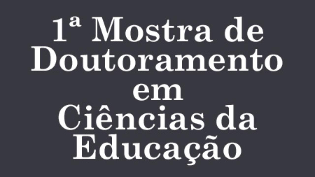 1ª Mostra de Doutoramento em Ciências da Educação