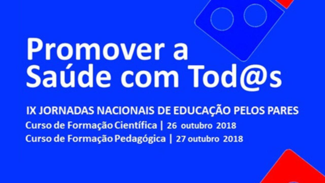 IX JORNADAS NACIONAIS DE EDUCAÇÃO PELOS PARES - Promover a Saúde com Tod@s