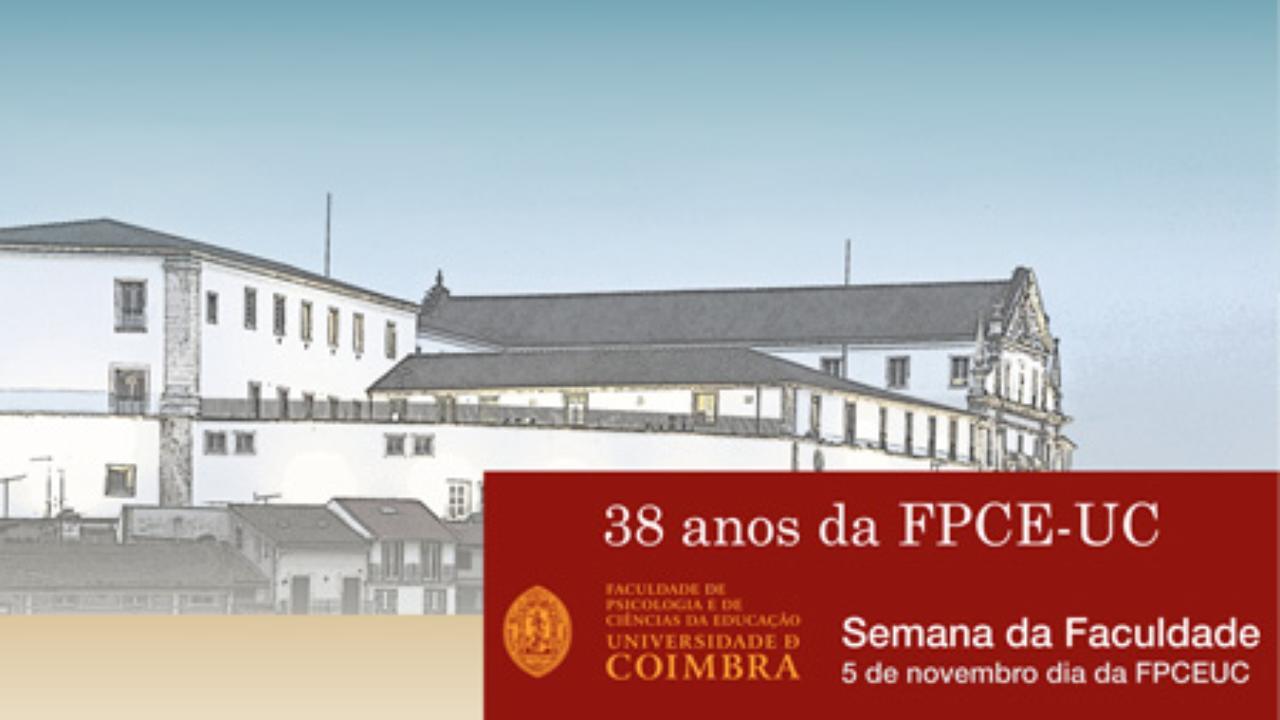 38 anos da FPCE-UC: Semana da Faculdade 31 de outubro a 06 de novembro 2018