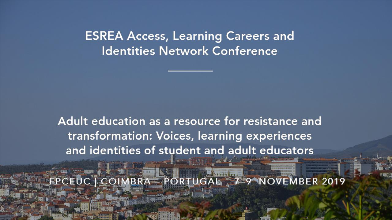 "Conferência da ESREA ""Adult education as a resource for resistance and transformation: Voices, learning experiences and identities of student and adult educators""."
